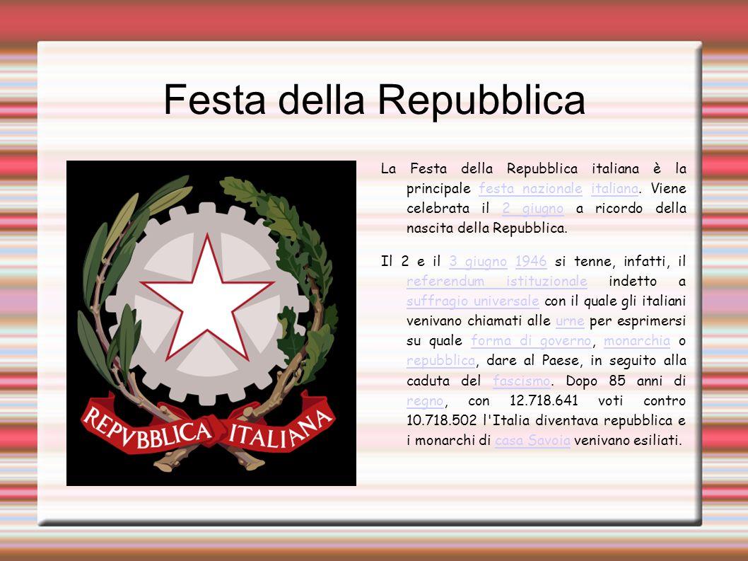 Festa della Repubblica La Festa della Repubblica italiana è la principale festa nazionale italiana. Viene celebrata il 2 giugno a ricordo della nascit