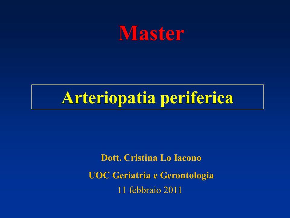 Arteriopatia periferica Master Dott. Cristina Lo Iacono UOC Geriatria e Gerontologia 11 febbraio 2011