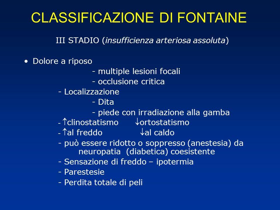 CLASSIFICAZIONE DI FONTAINE III STADIO (insufficienza arteriosa assoluta) Dolore a riposo - multiple lesioni focali - occlusione critica - Localizzazi