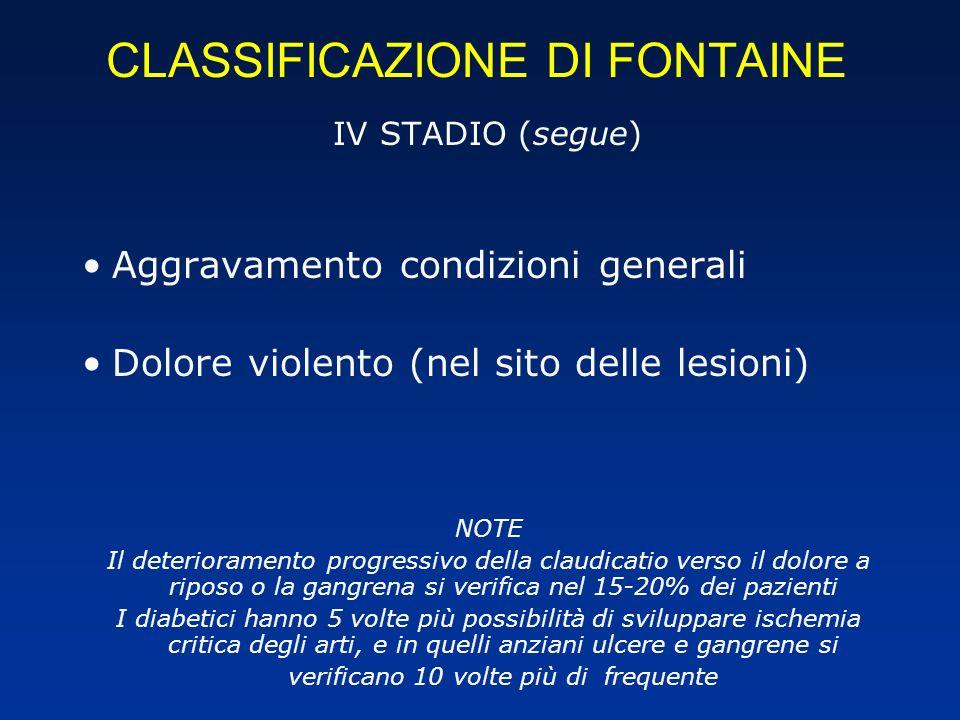 CLASSIFICAZIONE DI FONTAINE IV STADIO (segue) Aggravamento condizioni generali Dolore violento (nel sito delle lesioni) NOTE Il deterioramento progres