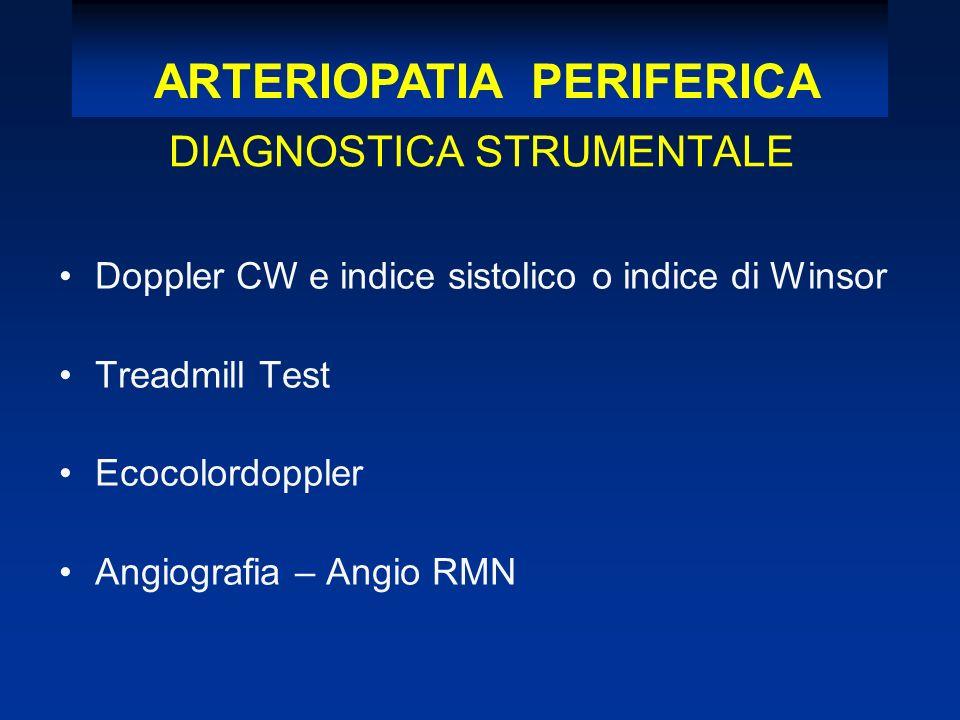 DIAGNOSTICA STRUMENTALE Doppler CW e indice sistolico o indice di Winsor Treadmill Test Ecocolordoppler Angiografia – Angio RMN ARTERIOPATIA PERIFERIC