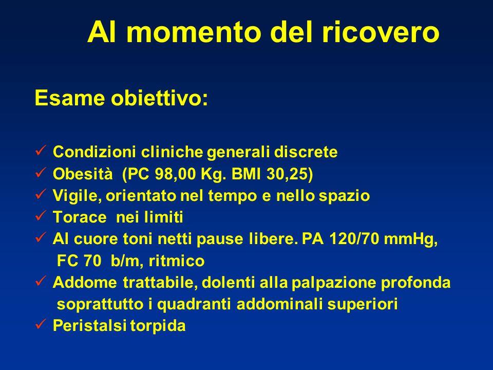 Al momento del ricovero Esame obiettivo: Condizioni cliniche generali discrete Obesità (PC 98,00 Kg. BMI 30,25) Vigile, orientato nel tempo e nello sp