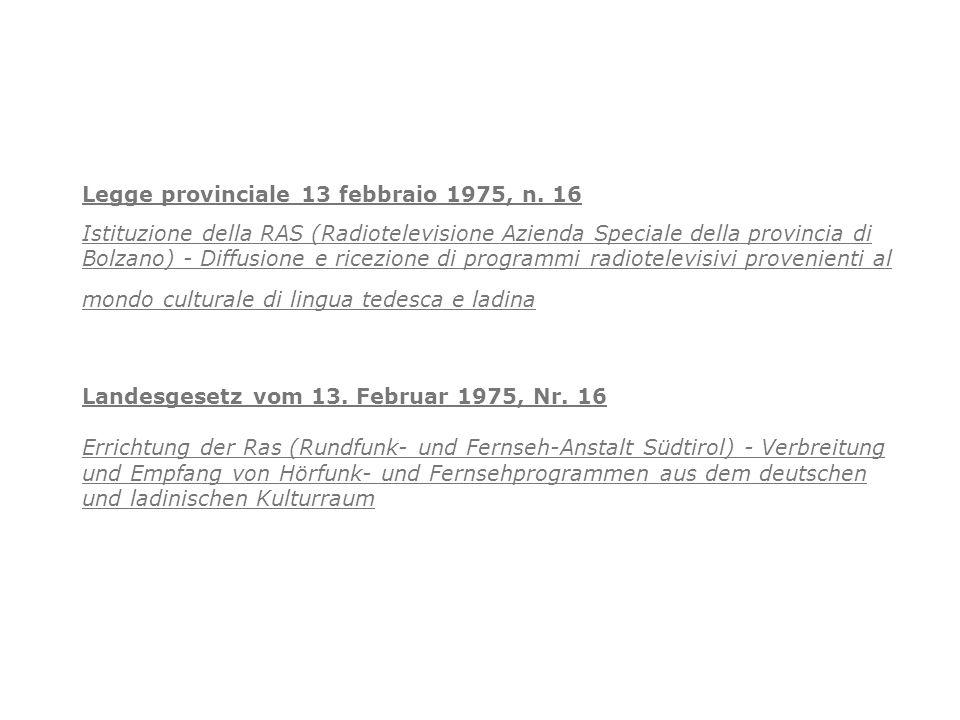 Legge provinciale 13 febbraio 1975, n. 16 Istituzione della RAS (Radiotelevisione Azienda Speciale della provincia di Bolzano) - Diffusione e ricezion