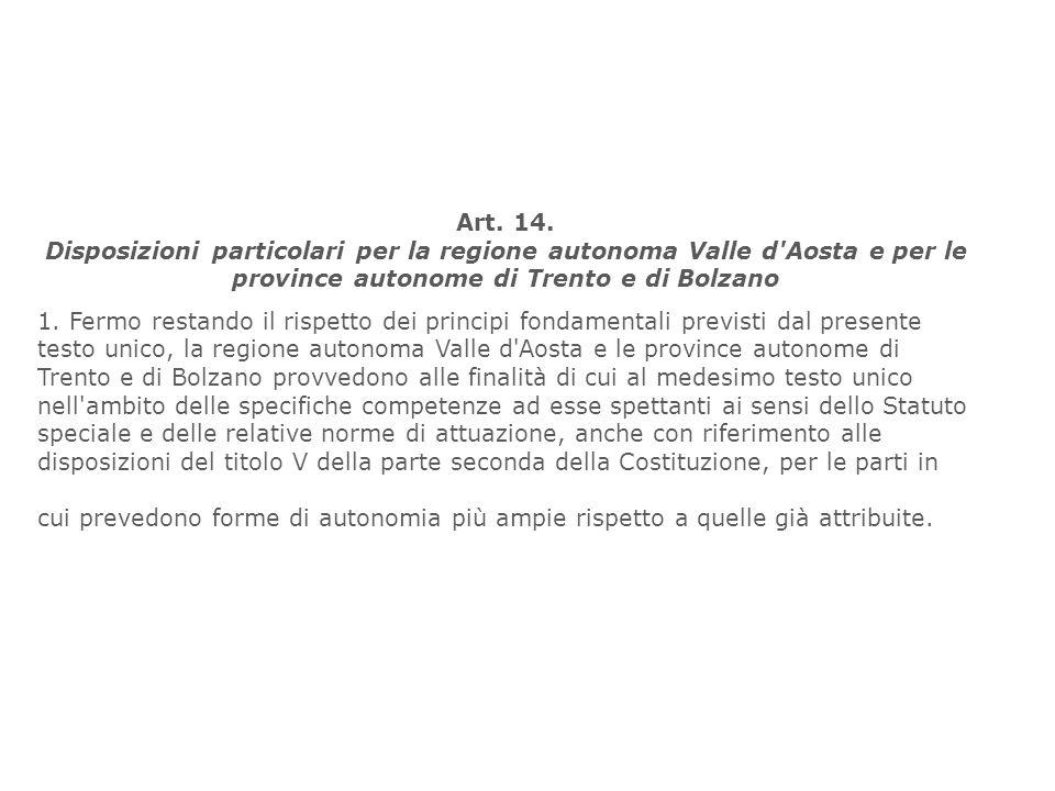 Art. 14. Disposizioni particolari per la regione autonoma Valle d'Aosta e per le province autonome di Trento e di Bolzano 1. Fermo restando il rispett