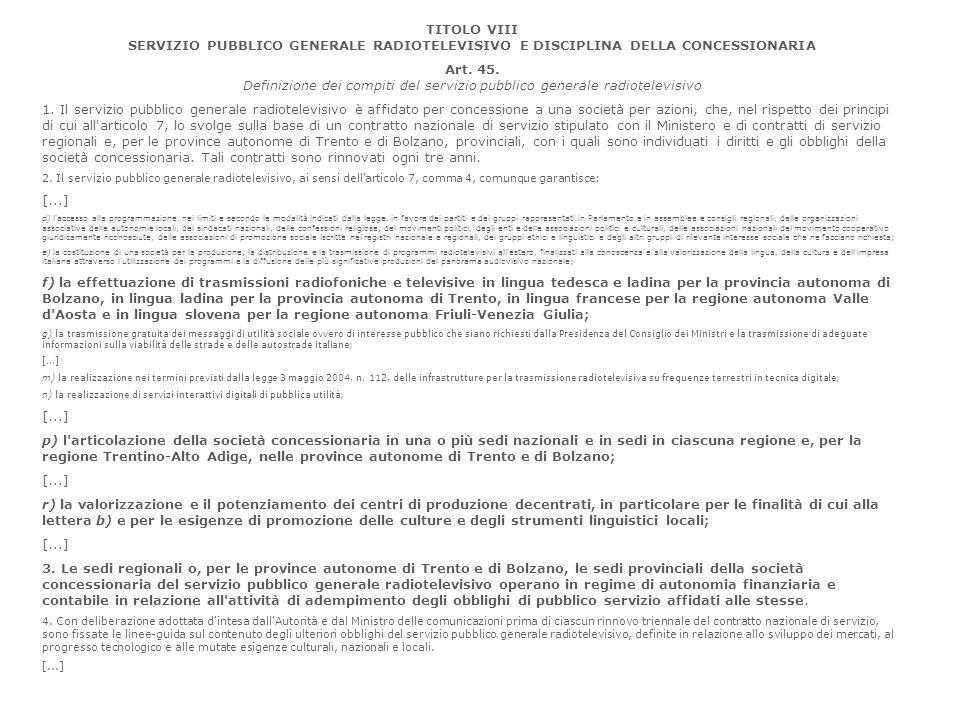TITOLO VIII SERVIZIO PUBBLICO GENERALE RADIOTELEVISIVO E DISCIPLINA DELLA CONCESSIONARIA Art. 45. Definizione dei compiti del servizio pubblico genera