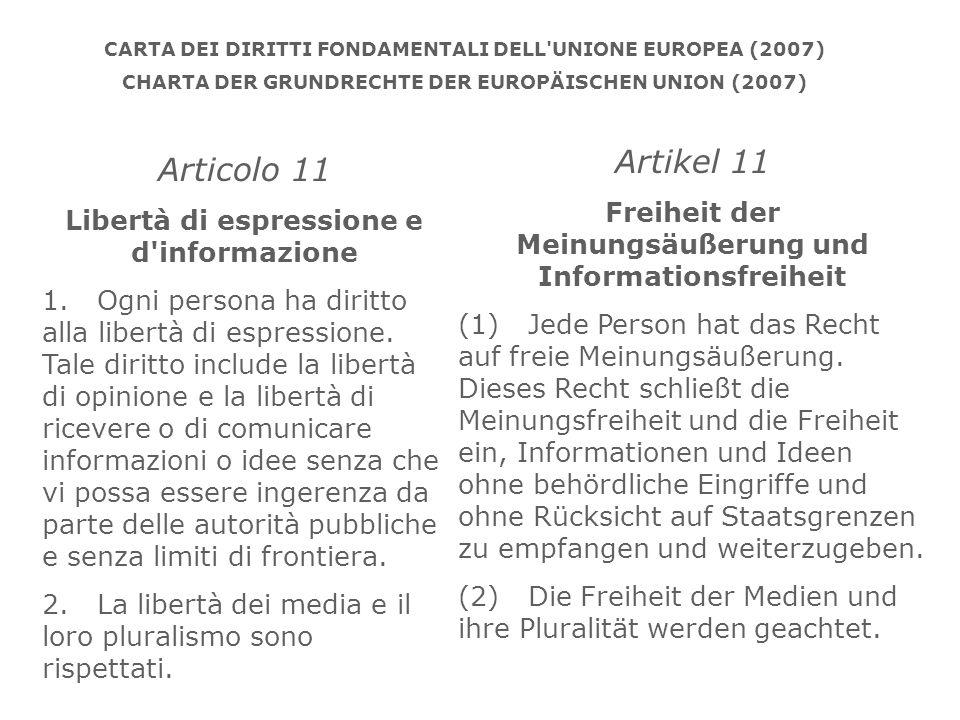 CARTA DEI DIRITTI FONDAMENTALI DELL'UNIONE EUROPEA (2007) CHARTA DER GRUNDRECHTE DER EUROPÄISCHEN UNION (2007) Articolo 11 Libertà di espressione e d'