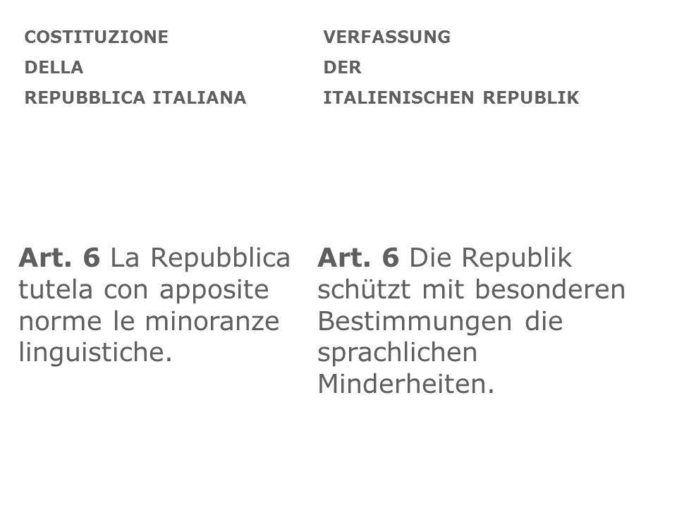 Art. 6 La Repubblica tutela con apposite norme le minoranze linguistiche. Art. 6 Die Republik schützt mit besonderen Bestimmungen die sprachlichen Min