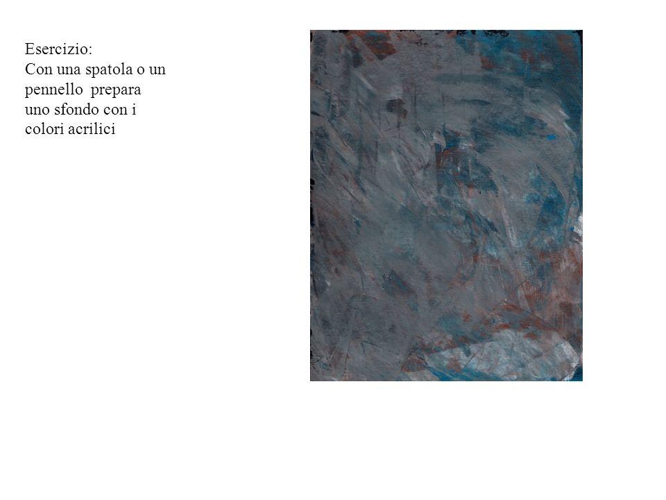 Esercizio: Con una spatola o un pennello prepara uno sfondo con i colori acrilici