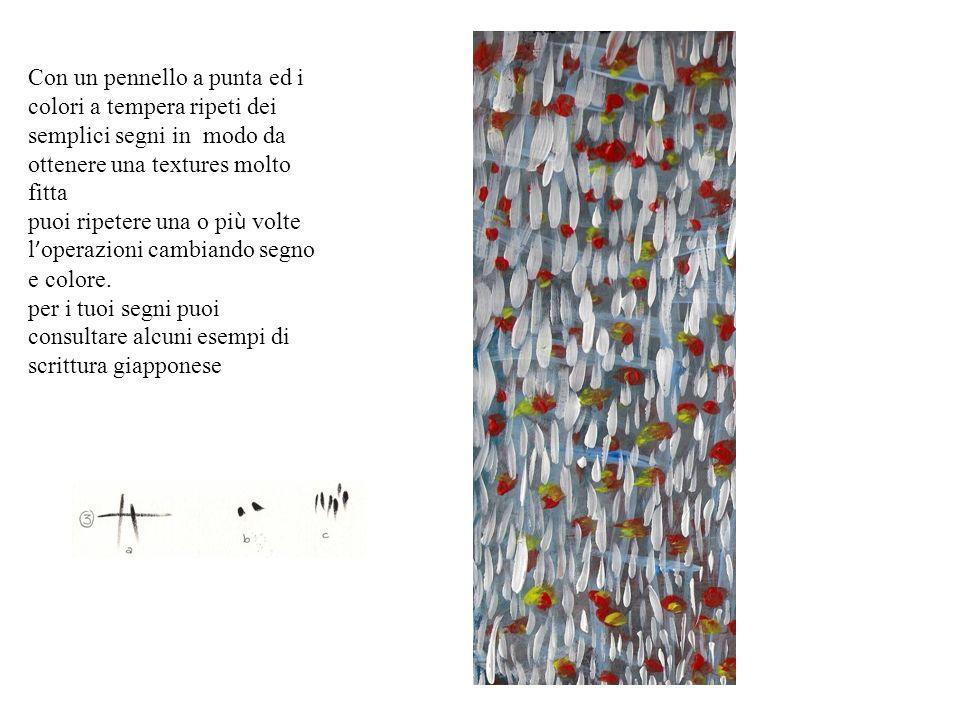 Con un pennello a punta ed i colori a tempera ripeti dei semplici segni in modo da ottenere una textures molto fitta puoi ripetere una o pi ù volte l operazioni cambiando segno e colore.