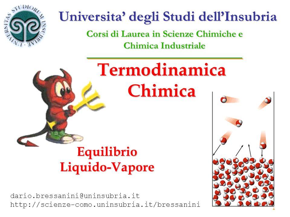 1 Termodinamica Chimica Equilibrio Liquido-Vapore Universita degli Studi dellInsubria Corsi di Laurea in Scienze Chimiche e Chimica Industriale dario.