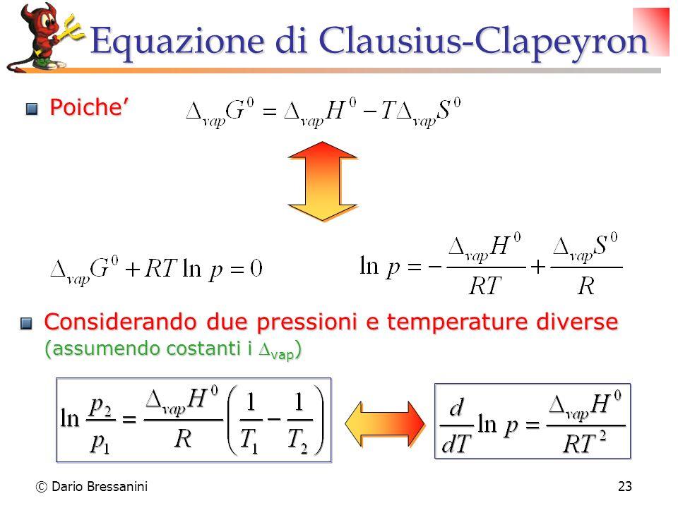 © Dario Bressanini23 Equazione di Clausius-Clapeyron Poiche Considerando due pressioni e temperature diverse (assumendo costanti i vap )