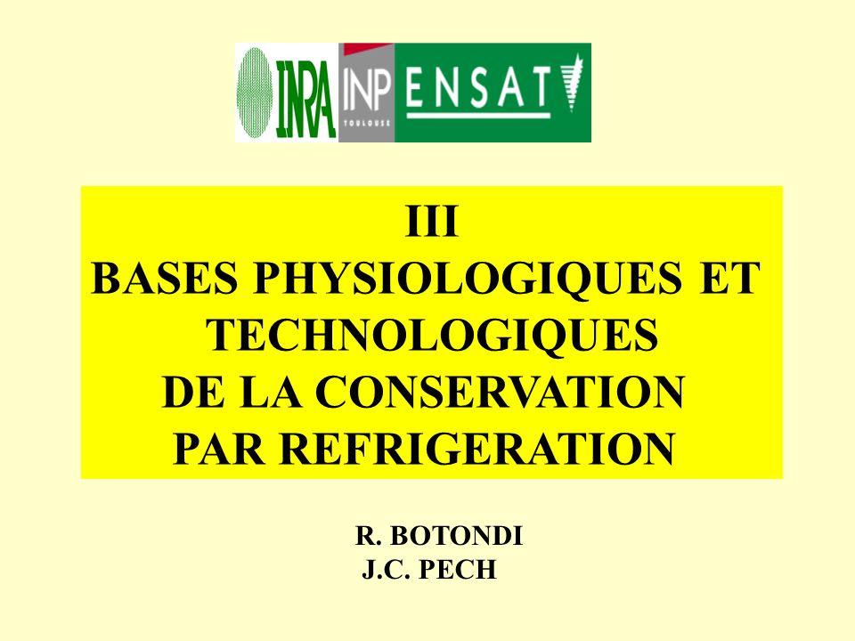 R. BOTONDI J.C. PECH III BASES PHYSIOLOGIQUES ET TECHNOLOGIQUES DE LA CONSERVATION PAR REFRIGERATION