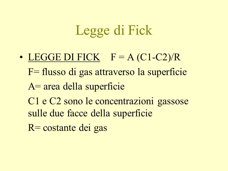 Legge di Fick LEGGE DI FICKF = A (C1-C2)/R F= flusso di gas attraverso la superficie A= area della superficie C1 e C2 sono le concentrazioni gassose s