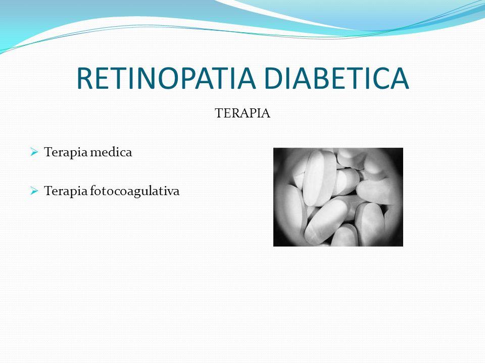 RETINOPATIA DIABETICA TERAPIA Terapia medica Terapia fotocoagulativa