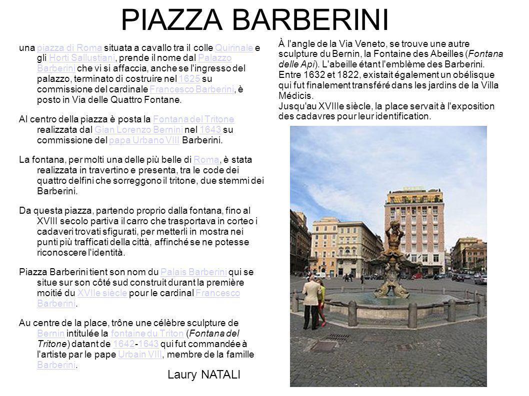 PIAZZA BARBERINI una piazza di Roma situata a cavallo tra il colle Quirinale e gli Horti Sallustiani, prende il nome dal Palazzo Barberini che vi si a