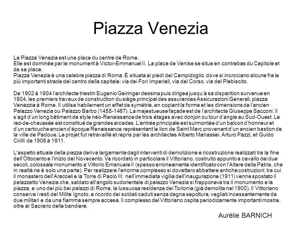 Piazza Venezia La Piazza Venezia est une place du centre de Rome. Elle est dominée par le monument à Victor-Emmanuel II. La place de Venise se situe e
