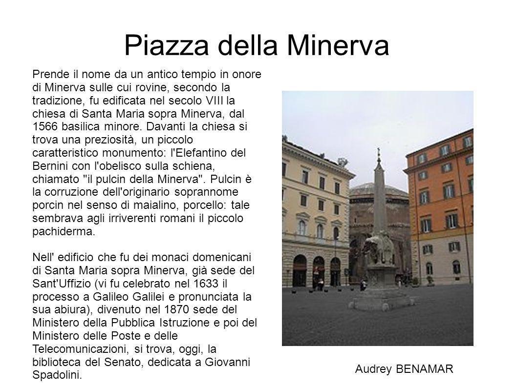 Piazza della Minerva Prende il nome da un antico tempio in onore di Minerva sulle cui rovine, secondo la tradizione, fu edificata nel secolo VIII la c
