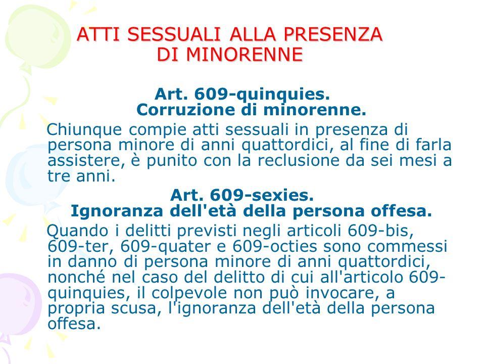 ATTI SESSUALI ALLA PRESENZA DI MINORENNE Art. 609-quinquies.
