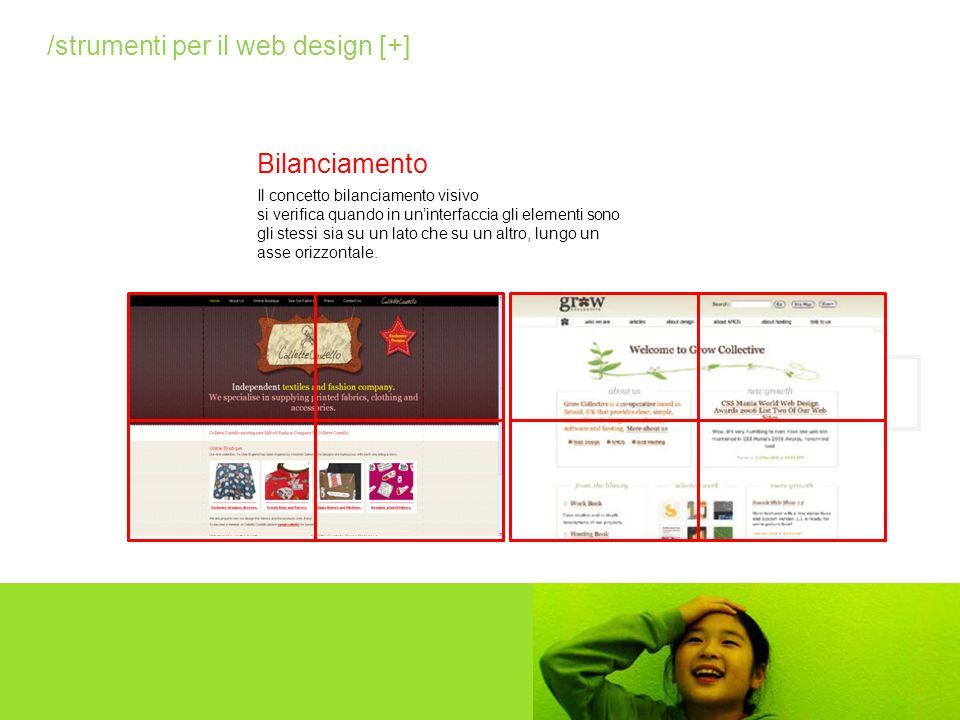 Bilanciamento /strumenti per il web design [+] Il concetto bilanciamento visivo si verifica quando in uninterfaccia gli elementi sono gli stessi sia s