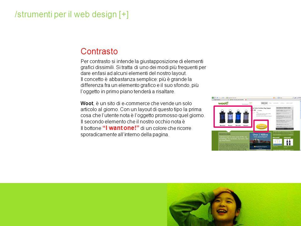Contrasto /strumenti per il web design [+] Per contrasto si intende la giustapposizione di elementi grafici dissimili. Si tratta di uno dei modi più f