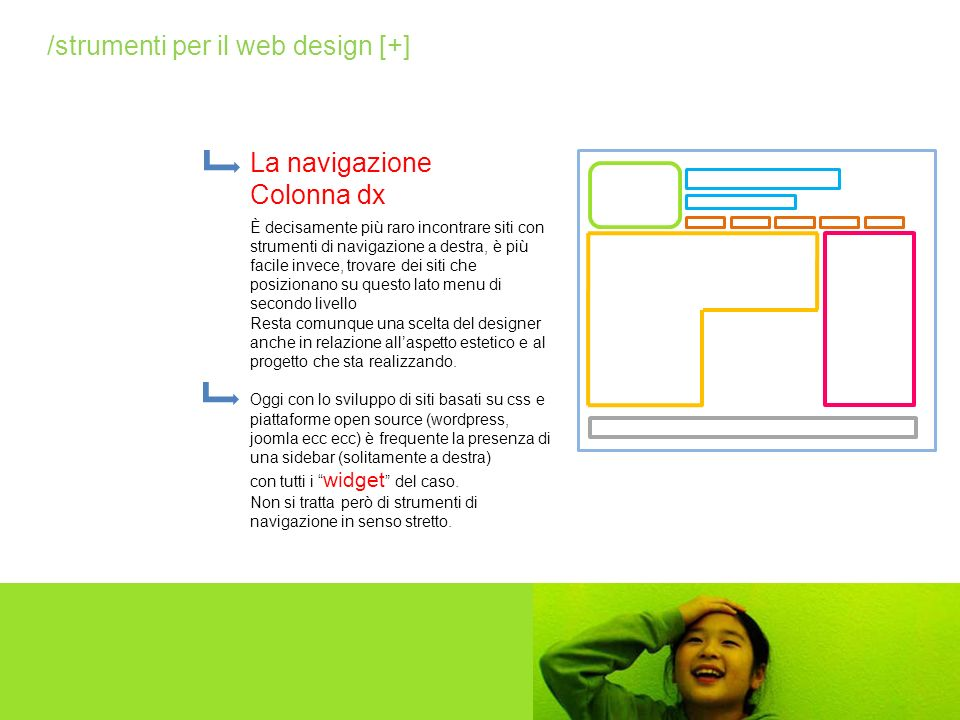 La navigazione Colonna dx /strumenti per il web design [+] È decisamente più raro incontrare siti con strumenti di navigazione a destra, è più facile