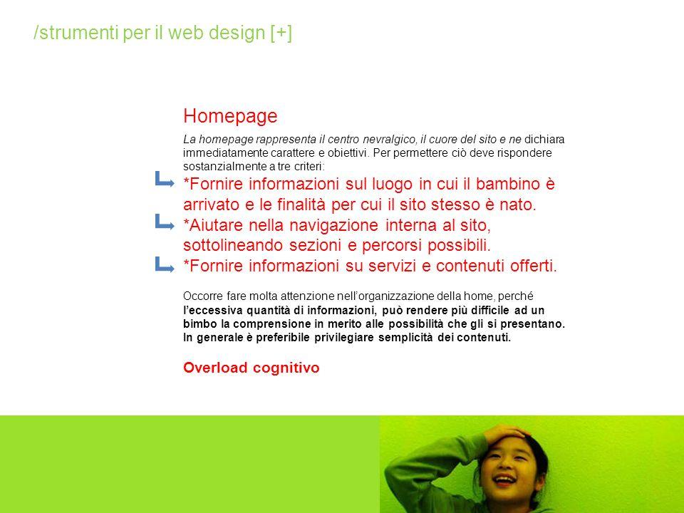 La homepage rappresenta il centro nevralgico, il cuore del sito e ne dichiara immediatamente carattere e obiettivi. Per permettere ciò deve rispondere