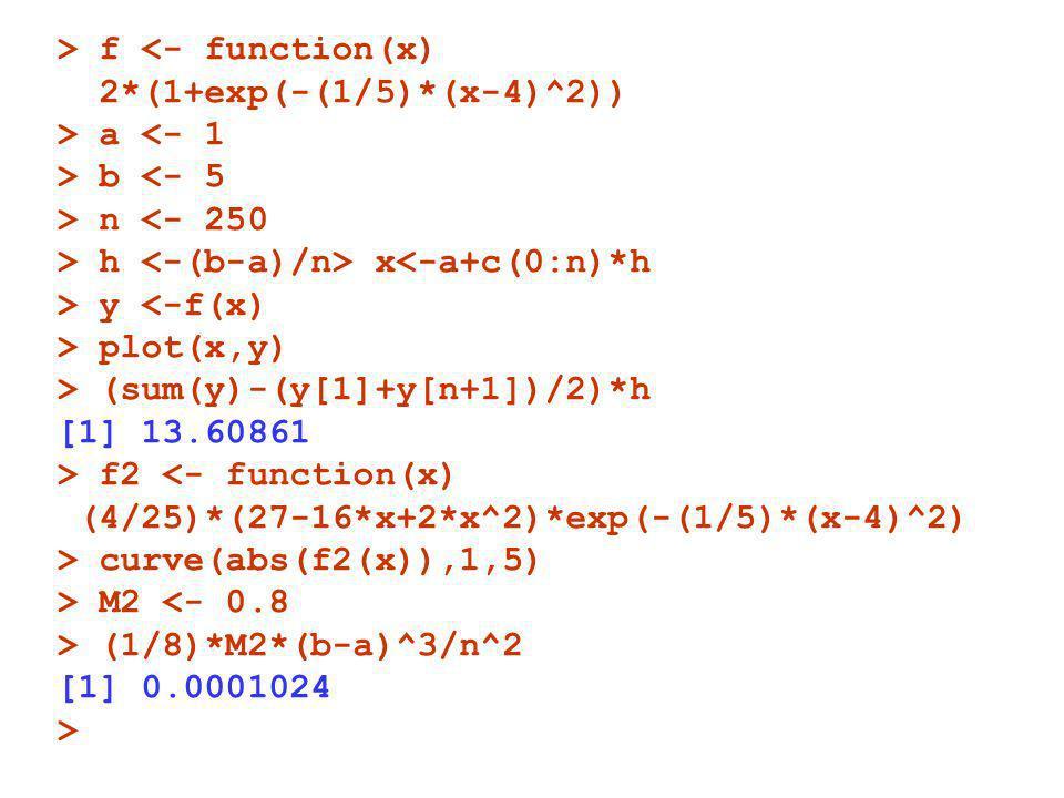 > f <- function(x) 2*(1+exp(-(1/5)*(x-4)^2)) > a <- 1 > b <- 5 > n <- 250 > h x<-a+c(0:n)*h > y <-f(x) > plot(x,y) > (sum(y)-(y[1]+y[n+1])/2)*h [1] 13