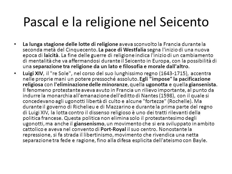 Pascal e la religione nel Seicento La lunga stagione delle lotte di religione aveva sconvolto la Francia durante la seconda metà del Cinquecento. La p