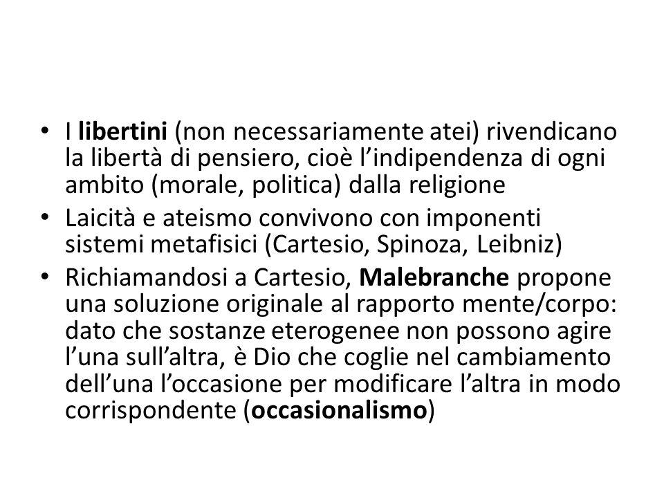 I libertini (non necessariamente atei) rivendicano la libertà di pensiero, cioè lindipendenza di ogni ambito (morale, politica) dalla religione Laicit