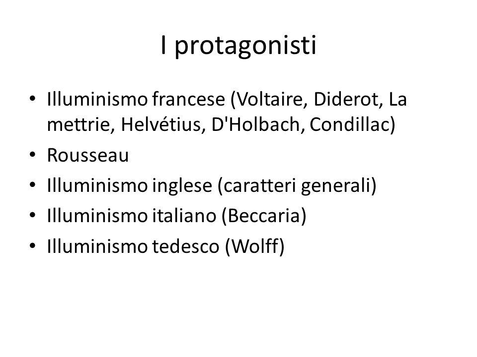 I protagonisti Illuminismo francese (Voltaire, Diderot, La mettrie, Helvétius, D'Holbach, Condillac) Rousseau Illuminismo inglese (caratteri generali)
