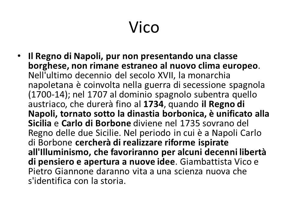 Vico Il Regno di Napoli, pur non presentando una classe borghese, non rimane estraneo al nuovo clima europeo. Nell'ultimo decennio del secolo XVII, la