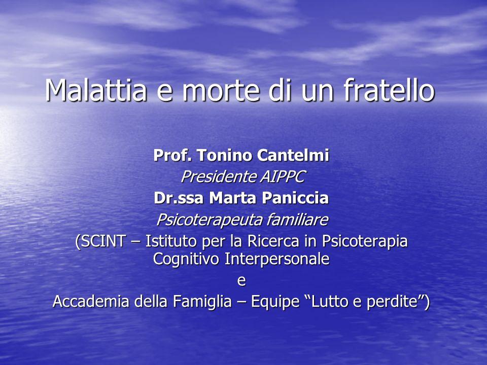 Malattia e morte di un fratello Prof. Tonino Cantelmi Presidente AIPPC Dr.ssa Marta Paniccia Psicoterapeuta familiare (SCINT – Istituto per la Ricerca