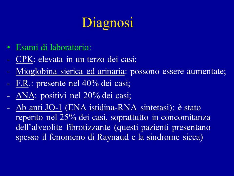 Diagnosi Esami di laboratorio: -CPK: elevata in un terzo dei casi; -Mioglobina sierica ed urinaria: possono essere aumentate; -F.R.: presente nel 40%
