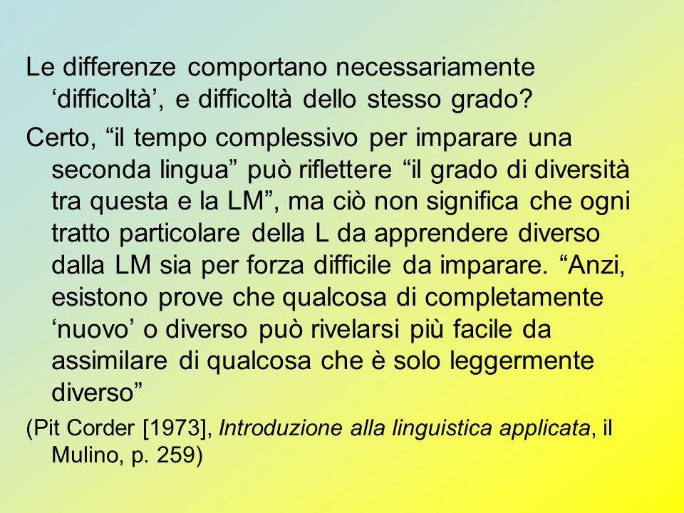 Le differenze comportano necessariamente difficoltà, e difficoltà dello stesso grado? Certo, il tempo complessivo per imparare una seconda lingua può