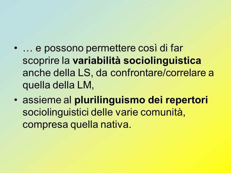 … e possono permettere così di far scoprire la variabilità sociolinguistica anche della LS, da confrontare/correlare a quella della LM, assieme al plu