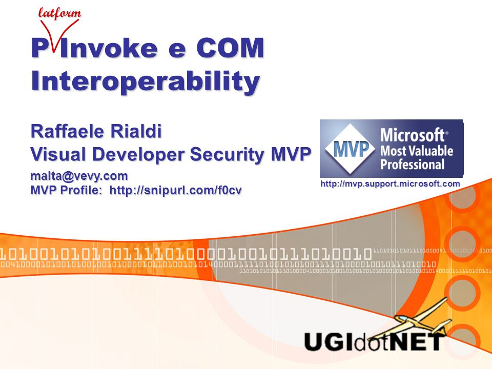 P Invoke e COM Interoperability Raffaele Rialdi Visual Developer Security MVP malta@vevy.com MVP Profile: http://snipurl.com/f0cv http://mvp.support.m