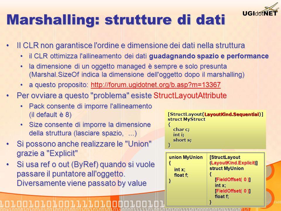 Marshalling: strutture di dati Il CLR non garantisce l'ordine e dimensione dei dati nella strutturaIl CLR non garantisce l'ordine e dimensione dei dat