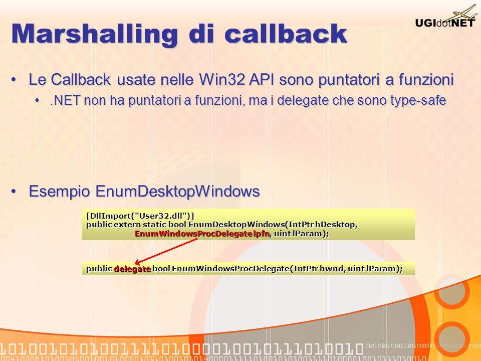 Marshalling di callback Le Callback usate nelle Win32 API sono puntatori a funzioniLe Callback usate nelle Win32 API sono puntatori a funzioni.NET non