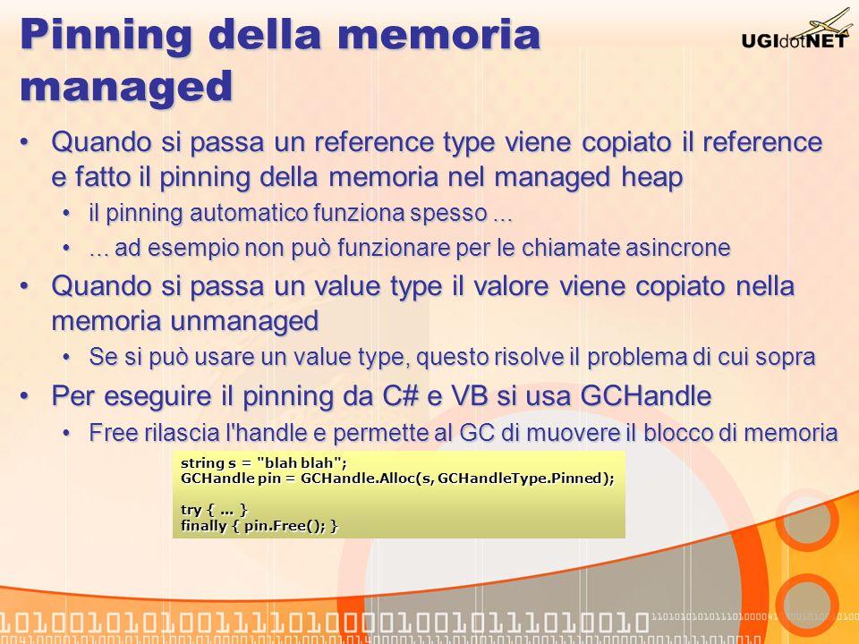 Pinning della memoria managed Quando si passa un reference type viene copiato il reference e fatto il pinning della memoria nel managed heapQuando si
