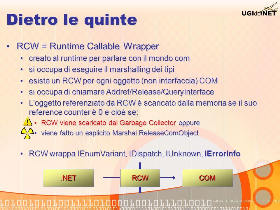 Dietro le quinte RCW = Runtime Callable WrapperRCW = Runtime Callable Wrapper creato al runtime per parlare con il mondo comcreato al runtime per parl