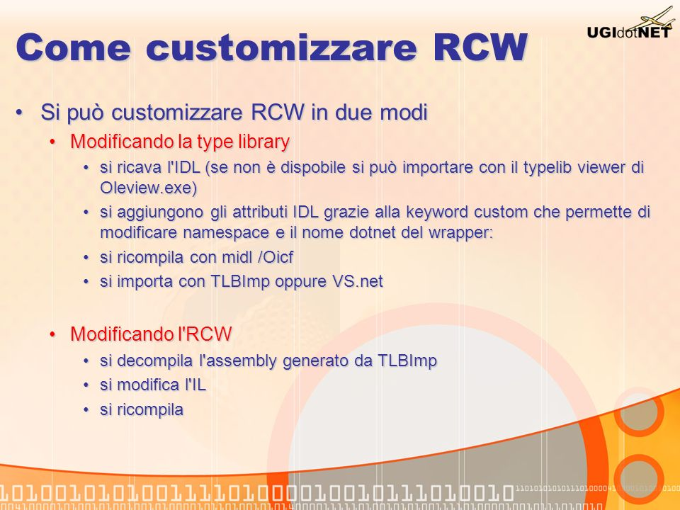 Come customizzare RCW Si può customizzare RCW in due modiSi può customizzare RCW in due modi Modificando la type libraryModificando la type library si