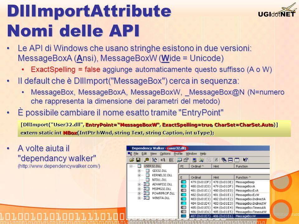 DllImportAttribute Nomi delle API Le API di Windows che usano stringhe esistono in due versioni: MessageBoxA (Ansi), MessageBoxW (Wide = Unicode)Le AP