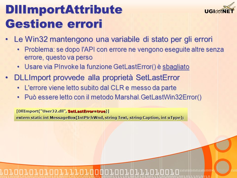 DllImportAttribute Gestione errori Le Win32 mantengono una variabile di stato per gli erroriLe Win32 mantengono una variabile di stato per gli errori