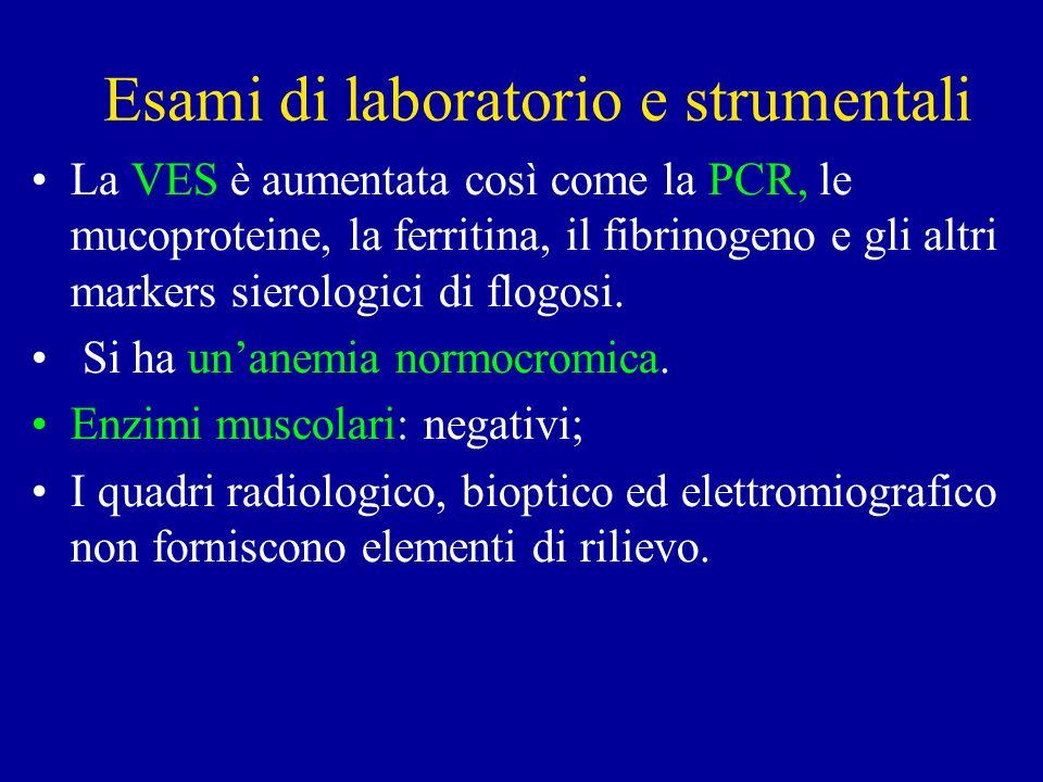 Esami di laboratorio e strumentali La VES è aumentata così come la PCR, le mucoproteine, la ferritina, il fibrinogeno e gli altri markers sierologici