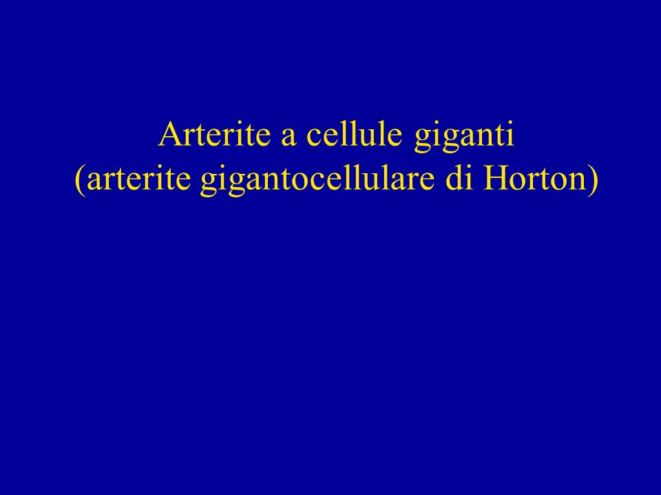 Arterite a cellule giganti (arterite gigantocellulare di Horton)