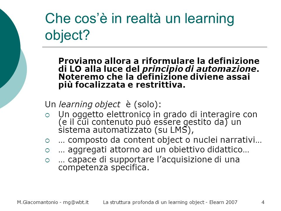 M.Giacomantonio - mg@wbt.itLa struttura profonda di un learning object - Elearn 20074 Che cosè in realtà un learning object? Proviamo allora a riformu