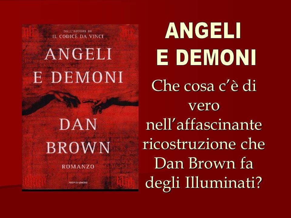 Che cosa cè di vero nellaffascinante ricostruzione che Dan Brown fa degli Illuminati?