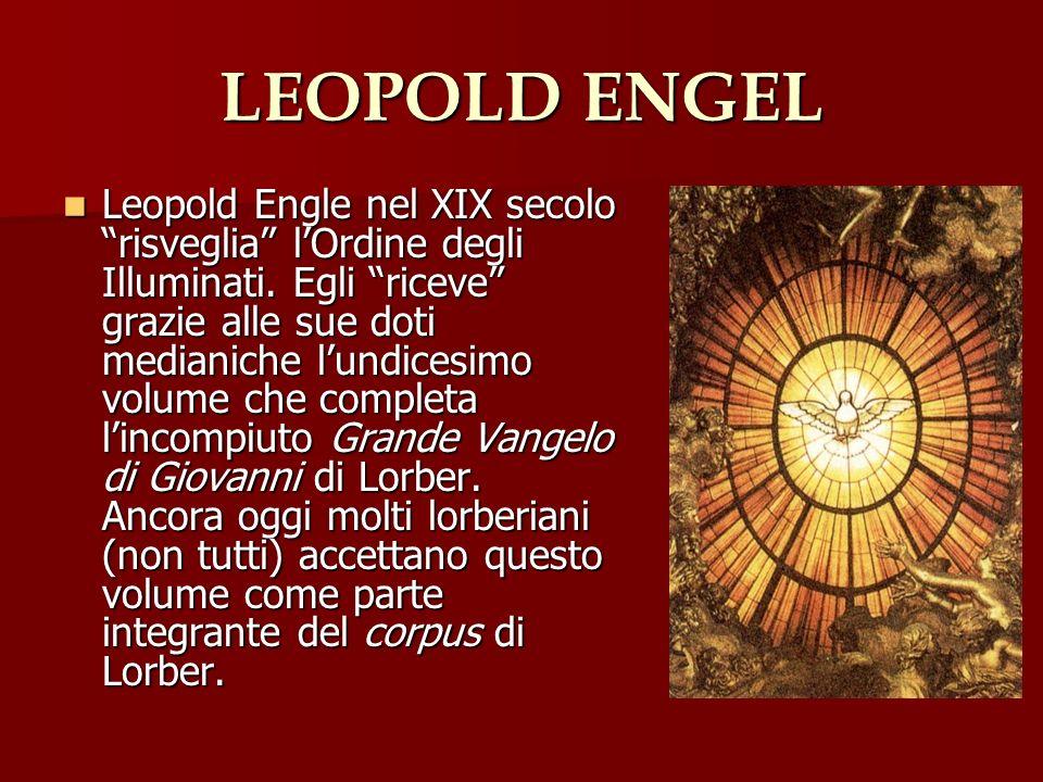LEOPOLD ENGEL Leopold Engle nel XIX secolo risveglia lOrdine degli Illuminati. Egli riceve grazie alle sue doti medianiche lundicesimo volume che comp