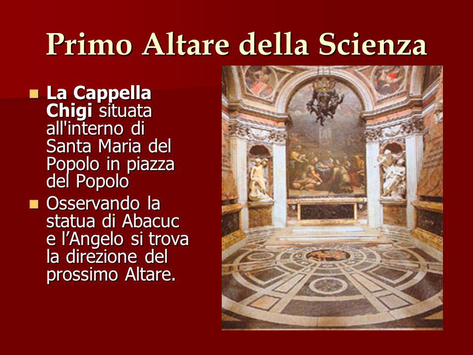 Primo Altare della Scienza La Cappella Chigi situata all'interno di Santa Maria del Popolo in piazza del Popolo La Cappella Chigi situata all'interno