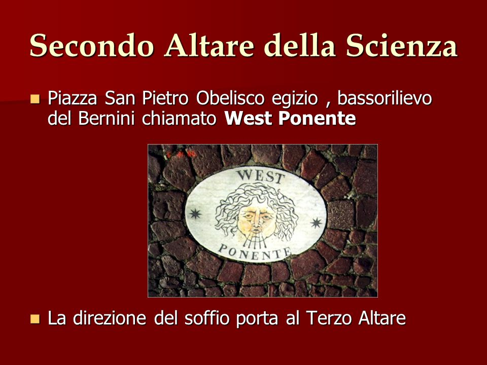 Secondo Altare della Scienza Piazza San Pietro Obelisco egizio, bassorilievo del Bernini chiamato West Ponente Piazza San Pietro Obelisco egizio, bass